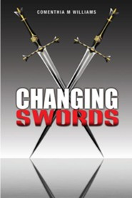 Changing Swords  -     By: Comenthia M. Williams