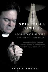Spiritual Powers of Amanda's Womb and Her Resilient Faith  -     By: Peter Shaba