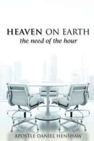 Heaven on Earth, the Need of the Hour  -     By: Daniel Henshaw