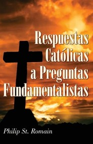 Respuestas Catolicas a Preguntas Fundamentalistas = Catholic Answers on Fundamental Questions = Catholic Answers on Fundamental Questions  -     By: Philip St. Roman