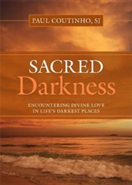 Sacred Darkness: Encountering Divine Love in Life's Darkest Places  -     By: Paul Coutinho S.J.