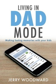 Living in Dad Mode  -     By: Jerry Woodward