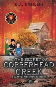 The Secret of Copperhead Creek  -     By: D.A. Kreilein