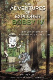 The Adventures of Explorer Bobby IV  -     By: Dr. Psalm     Illustrated By: Danielle Rowland