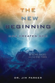 The New Beginning  -     By: Jim Parker