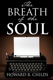 The Breath of the Soul  -     By: Howard B. Childs