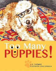 Too Many Puppies!  -     By: J.D. Thomas     Illustrated By: Leslie Spradlin