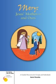 Mary: Jesus' Mother-And Ours: A Guided Discovery for Groups and Individuals  -     By: Kevin Perrotta