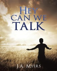 Hey Can We Talk  -     By: J.A. Myers