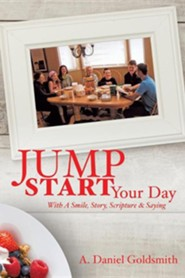 Jump Start Your Day  -     By: A. Daniel Goldsmith