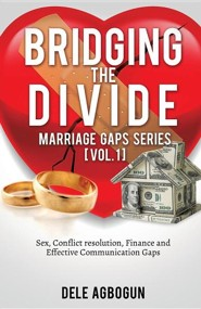 Marriage Gaps Series [Vol. 1]: Bridging the Divide  -     By: Dele Agbogun