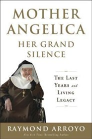 Mother Angelica Her Grand Silence: The Last Years and Living Legacy  -     By: Raymond Arroyo