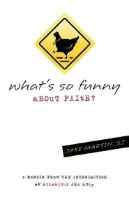 What's So Funny About Faith: A Memoir from the Intersection of Hilarious and Holy  -     By: Jacob D. Martin S.J.