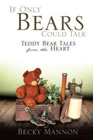 If Only Bears Could Talk  -     By: Becky Mannon