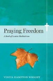 Praying Freedom: Lenten Meditations to Engage Your Mind and Free Your Soul