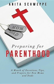 Preparing for Parenthood  -     By: Anita Schweppe