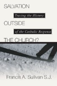 Salvation Outside the Church: Tracing the History of the Catholic Response  -     By: C. Peter Wagner, Francis A. Sullivan