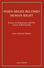 When Might Becomes Human Right  -     By: Janne Haaland Matlary