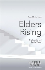 Elders Rising: The Promise and Peril of Aging