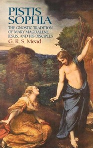 Pistis Sophia: The Gnostic Tradition of Mary Magdalene, Jesus, and His Disciples  -     By: G.R.S. Mead