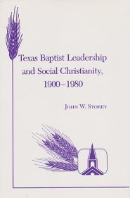 Texas Baptist Leadership and Social Christianity, 1900-1980  -     By: John W. Storey