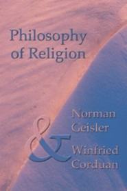 Philosophy of Religion: Second Edition  -     By: Norman L. Geisler, Winfried Corduan