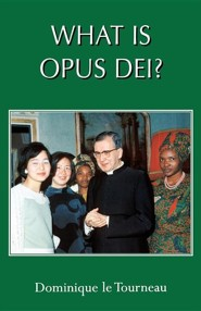 What Is Opus Dei?  -     By: Dominique Le Tourneau