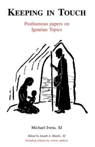 Keeping in Touch: Posthumous Papers on Ignatian Topics  -     Edited By: Joseph A. Munitiz SJ     By: Michael Ivens SJ
