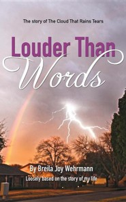 Louder Than Words: The Story of the Cloud That Rains Tears  -     By: Breila Joy Wehrmann