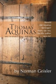 Thomas Aquinas: An Evangelical Appraisal  -     By: Norman L. Geisler