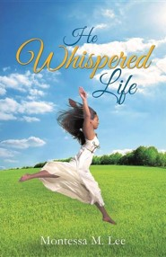 He Whispered Life  -     By: Montessa M. Lee