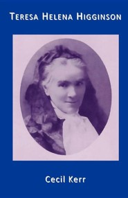 Teresa Helena Higginson Servant of God the Spouse of the Crucified  -     By: Lady Cecil Kerr