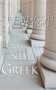 Introduction to the New Testament in the Original Greek: With Notes on Selected Readings  -     By: B.F. Westcott, F.J.A. Hort