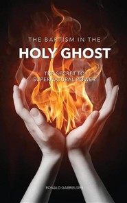 The Baptism in the Holy Ghost  -     By: Ronald Gabrielsen