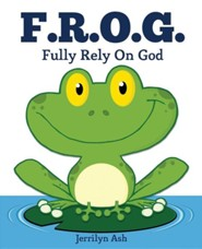F.R.O.G.: Fully Rely on God  -     By: Jerrilyn Ash