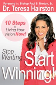Stop Waiting . . . Start Winning! 10 Steps to Living   Your Vision Now!  -     By: Teresa Hairston