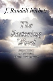 Restoring Word: Preaching as Pastoral Communication  -     By: J. Randall Nichols