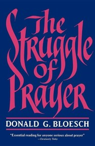 The Struggle of Prayer  -     By: Donald G. Bloesch