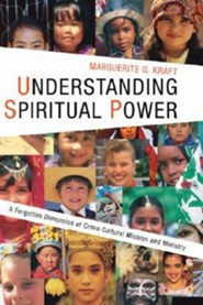 Understanding Spiritual Power: A Forgotten Dimension of Cross-Cultural Mission and Ministry  -     By: Marguerite G. Kraft