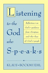 Listening to the God Who Speaks: Reflections on God's Guidance from Scripture and the Lives of God's People  -     Edited By: Kathryn Yanni     By: Klaus Bockmuehl