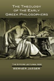 The Theology of the Early Greek Philosophers: The Gifford Lectures, 1936  -     By: Werner Jaeger