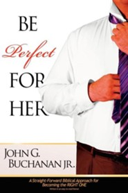 Be Perfect for Her  -     By: John Buchanan Jr.