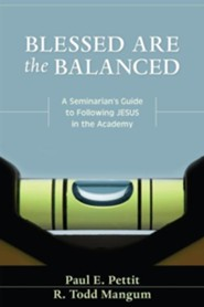 Blessed Are the Balanced: A Seminarian's Guide to Following Jesus in the Academy  -     By: Paul E. Pettit, R. Todd Mangum