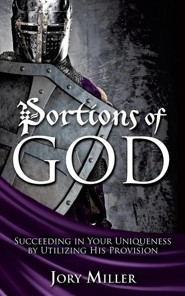 Portions of God: Succeeding in Your Uniqueness by Utilizing His Provision  -     By: Jory Miller