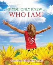 If You Only Knew ... Who I Am!  -     By: Carolyn Priester Jones