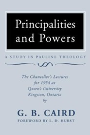 Principalities and Powers: A Study in Pauline Theology: The Chancellor's Lectures for 1954 at Queen's University, Kingston Ontario  -     By: George Bradford Caird