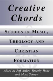 Creative Chords, Studies in Music, Theology and Christian Formation  -     Edited By: Jeff Astley, Timothy Hone, Mark Savage     By: Jeff Astley(ED.), Timothy Hone(ED.) & Mark Savage(ED.)