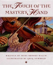 The Touch of the Master's Hand  -     By: Myra Brooks Welch     Illustrated By: Greg Newbold
