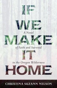 If We Make It Home   -     By: Christina S. Nelson