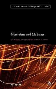 Mysticism and Madness: The Religious Thought of Rabbi Nachman of Bratslav  -     By: Zvi Mark